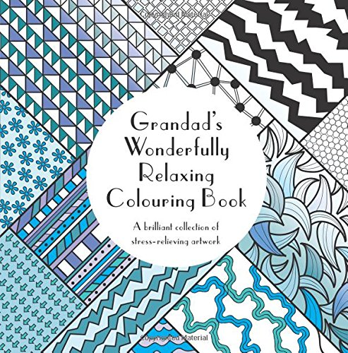 Grandad's Wonderfully Relaxing Colouring Book: A brilliant collection of stress-relieving artwork