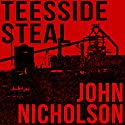 Teesside Steal: The Nick Guymer Series, Book 1 Audiobook by John Nicholson Narrated by Daniel Gray