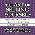 The Art of Selling Yourself: The Simple Step-by-Step Process for Success in Business and Life (       UNABRIDGED) by Adam Riccoboni, Daniel Callaghan Narrated by Wes Talbot