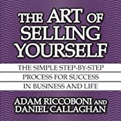 The Art of Selling Yourself: The Simple Step-by-Step Process for Success in Business and Life | [Adam Riccoboni, Daniel Callaghan]