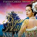 Mail Order Bride: Bryony's Destiny: Faith Creek Brides, Book 1   Karla Gracey