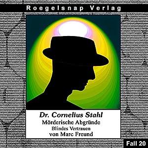 Blindes Vertrauen (Dr. Cornelius Stahl - Mörderische Abgründe 20) Hörbuch