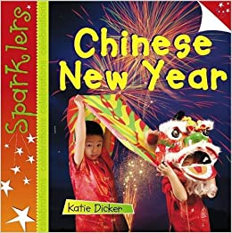 Chinese New Year Classroom books: Chinese New Year (Sparklers: Celebrations) Hardcover by Katie Dicker