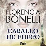 Caballo de fuego: Paris | Florencia Bonelli