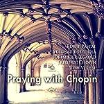 Praying with Chopin | Soren Kierkegaard,Frederic Chopin,Blaise Pascal