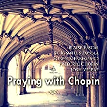 Praying with Chopin Performance Auteur(s) : Soren Kierkegaard, Frederic Chopin, Blaise Pascal Narrateur(s) : Josh Verbae