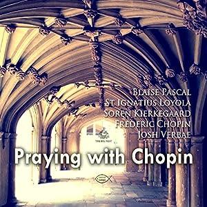 Praying with Chopin Hörspiel von Soren Kierkegaard, Frederic Chopin, Blaise Pascal Gesprochen von: Josh Verbae