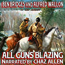 All Guns Blazing: A Cal Hennessey Western (       UNABRIDGED) by Ben Bridges, Alfred Wallon Narrated by Chaz Allen