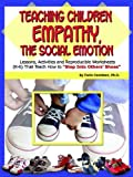 "Teaching Children Empathy, The Social Emotion: Lessons, Activities and Reproducible Worksheets (K-6) That Teach How to ""Step Into Others' Shoes"" (Book & CD)"