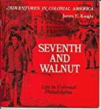 Seventh and Walnut: Life in Colonial Philadelphia (Adventures in Colonial America) (0893757411) by Knight, James E.