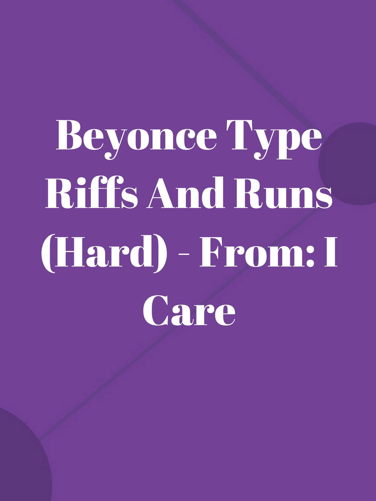 Beyonce Type Riffs And Runs (Hard)