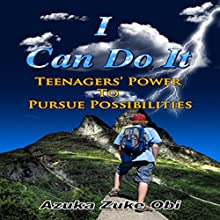 I Can Do It: Teenagers' Power to Pursue Possibilities Audiobook by Azuka Zuke Obi Narrated by Scott Clem