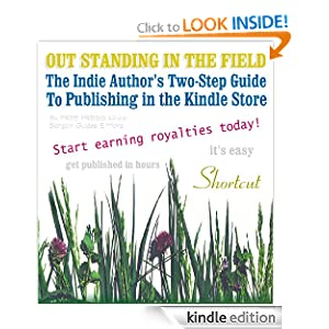 """OUT STANDING IN THE FIELD: The Indie Author's Two-Step Guide to Publishing in the Kindle Store (""""So easy, we published..."""