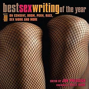 Best Sex Writing of the Year: On Consent, BDSM, Porn, Race, Sex Work and More Hörbuch von Jon Pressick, Belle Knox Gesprochen von: Violet Dixon