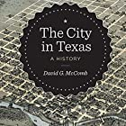 The City in Texas: A History Hörbuch von David G. McComb Gesprochen von: R.T. McKnight