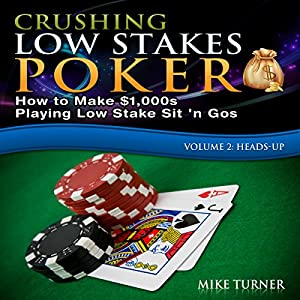 Crushing Low Stakes Poker: How to Make $1,000s Playing Low Stakes Sit 'n Gos Audiobook