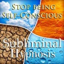 Stop Being Self-Conscious Subliminal Affirmations: Increase Self Esteem & Overcome Shyness, Solfeggio Tones, Binaural Beats, Self Help Meditation Hypnosis  by Subliminal Hypnosis