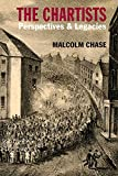 Malcolm Chase The Chartists: Perspectives and Legacies (Chartist Studies)