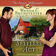 The Selfless Act: The Amish Millionaire, Book 6 Audiobook by Wanda E. Brunstetter, Jean Brunstetter Narrated by Rebecca Gallagher