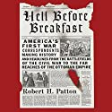 Hell Before Breakfast: America's First War Correspondents Making History and Headlines (       UNABRIDGED) by Robert Patton Narrated by Robert H. Patton