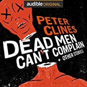 Dead Men Can't Complain and Other Stories | [Peter Clines]