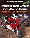 Ducati Belt-Drive Two-Value Twins Restoration and Modification (Authentic Restoration Guide)