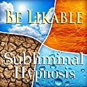 Be Likable Subliminal Affirmations: Rapport, Solfeggio Tones, Binaural Beats, Self Help Meditation  by Subliminal Hypnosis
