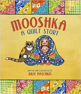 http://www.amazon.com/Mooshka-Quilt-Story-Julie-Paschkis/dp/1561456209