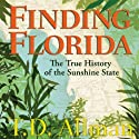 Finding Florida: The True History of the Sunshine State (       UNABRIDGED) by T. D. Allman Narrated by James Patrick Cronin