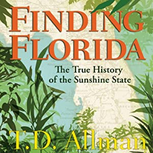 Finding Florida: The True History of the Sunshine State | [T. D. Allman]