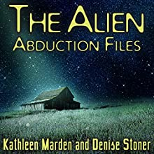 The Alien Abduction Files: The Most Startling Cases of Human-Alien Contact Ever Reported (       UNABRIDGED) by Kathleen Marden, Denise Stoner Narrated by Laural Merlington