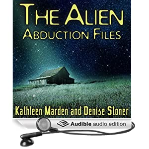 The Alien Abduction Files: The Most Startling Cases of Human-Alien Contact Ever Reported (Unabridged)