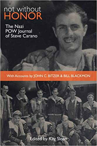 Not Without Honor: The Nazi POW Journal of Steve Carano, With Accounts by John C. Bitzer and Bill Blackmon written by Steve Carano