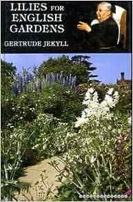 Lilies For English Gardens Gertrude Jekyll 9781851492138 Books