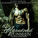 Abandoned and Unseen Audiobook by Carrie Ann Ryan, Alexandra Ivy Narrated by Aiden Snow