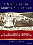 img - for A Needle in the Right Hand of God: The Norman Conquest of 1066 and the Making and Meaning of the Bayeux Tapestry book / textbook / text book