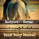 Cowboy Colt: Backyard Horses, 2 (       UNABRIDGED) by Dandi Daley Mackall Narrated by Casey Holloway