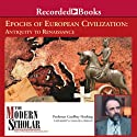 The Modern Scholar: Epochs of European Civilization: Antiquity to Renaissance (       UNABRIDGED) by Geoffrey Hosking Narrated by Geoffrey Hosking