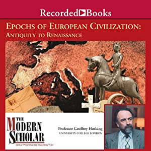 The Modern Scholar: Epochs of European Civilization: Antiquity to Renaissance | [Geoffrey Hosking]