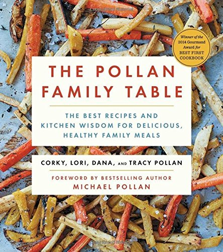 Download The Pollan Family Table: The Best Recipes and Kitchen Wisdom for Delicious, Healthy Family Meals