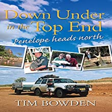Down Under in the Top End: Penelope Heads North (       UNABRIDGED) by Tim Bowden Narrated by Tim Bowden
