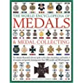 The World Encyclopaedia of Medals and Medal Collecting: The Ultimate Illustrated Reference Guide to the Orders, Decorations and Medals of All Countries and Periods, Featuring More Than 3000 Medals