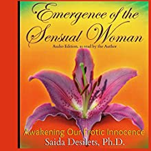 Emergence of the Sensual Woman: Awakening Our Erotic Innocence Audiobook by Saida Desilets Narrated by Saida E. Desilets