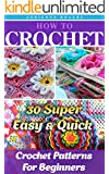 How To Crochet: 30 Super Easy & Quick Crochet Patterns For Beginners: (Crochet patterns, Crochet books, Crochet for beginners, Crochet for Dummies) (Crochet, ... Patterns, Stitches Book 5) (English Edition)