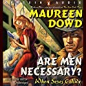 Are Men Necessary?: When Sexes Collide (       UNABRIDGED) by Maureen Dowd Narrated by Maureen Dowd