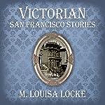 Victorian San Francisco Stories | M. Louisa Locke