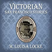Victorian San Francisco Stories | [M. Louisa Locke]