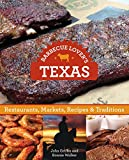 Barbecue Lovers Texas: Restaurants, Markets, Recipes & Traditions