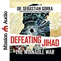Defeating Jihad: The Winnable War Audiobook by Sebastian Gorka Narrated by Russell Wade, Sebastian Gorka - prologue