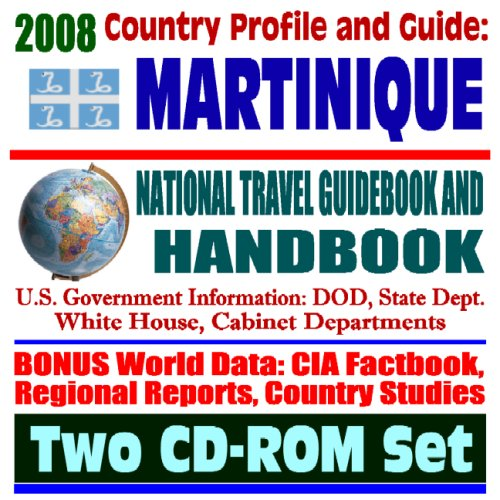 2008-country-profile-and-guide-to-martinique-national-travel-guidebook-and-handbook-french-west-indi